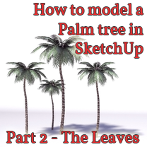 how to model a palm tree in sketchup - the leaves